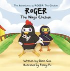 Roger the Ninja Chicken (The Adventures Of Roger The Chicken Series) eBook