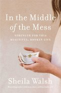 In the Middle of the Mess: Strength For This Beautiful, Broken Life eBook