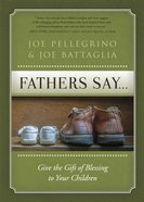 Father's Say: Give the Gift of Blessing to Your Children eBook
