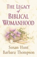 The Legacy of Biblical Womanhood eBook