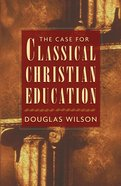 The Case For Classical Christian Education eBook