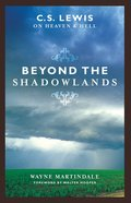 Beyond the Shadowlands C S Lewis on Heaven and Hell eBook