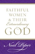 Faithful Women & Their Extraordinary God eBook