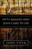Fifty Reasons Why Jesus Came to Die eBook