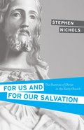 For Us and For Our Salvation: The Doctrine of Christ in the Early Church eBook