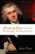 Amazing Grace in the Life of William Wilberforce (Foreword By Jonathan Aitken) eBook