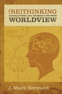Rethinking Worldview: Learning to Think, Live, and Speak in This World eBook