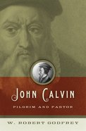 John Calvin: Pilgrim and Pastor eBook