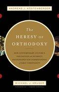 The Heresy of Orthodoxy eBook