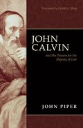 John Calvin and His Passion For the Majesty of God eBook