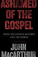 Ashamed of the Gospel: When the Church Becomes Like the World (3rd Edition)
