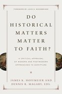 Do Historical Matters Matter to Faith? a Critical Appraisal of Modern and Postmodern Approaches to Scripture eBook