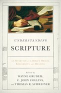 Understanding Scripture: An Overview of the Bible's Origin, Reliability, and Meaning eBook