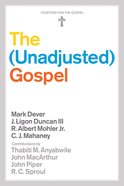 The Unadjusted Gospel (Together For The Gospel Series) eBook
