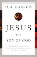 Jesus the Son of God: A Christological Title Often Overlooked, Sometimes Misunderstood, and Currently Disputed eBook