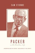 Packer on the Christian Life - Knowing God in Christ, Walking By the Spirit (Theologians On The Christian Life Series) eBook