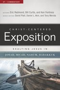 Exalting Jesus in Jonah, Micah, Nahum, Habakkuk (Christ Centered Exposition Commentary Series) eBook