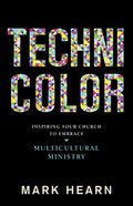 Technicolor: Inspiring Your Church to Embrace Multicultural Ministry eBook