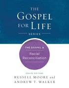 The Gospel & Racial Reconciliation (Gospel For Life Series)