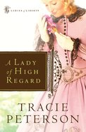 A Lady of High Regard (#01 in Ladies Of Liberty Series) eBook