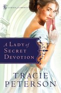A Lady of Secret Devotion (#03 in Ladies Of Liberty Series)