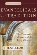Evangelicals and Tradition (Evangelical Ressourcement: Ancient Sources For The Church's Future Series) eBook