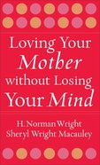 Loving Your Mother Without Losing Your Mind eBook