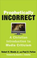 Prophetically Incorrect: A Christian Introduction to Media Criticism eBook