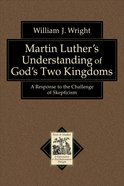 Martin Luther's Understanding of God's Two Kingdoms eBook