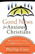Good News For Anxious Christians eBook