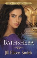 Bathsheba (#03 in Wives Of King David Series)