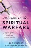 A Woman's Guide to Spiritual Warfare: How to Protect Your Home, Family and Friends From Spiritual Darkness eBook