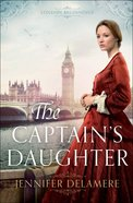 The Captains Daughter (#01 in London Beginnings Series)