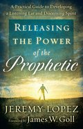 Releasing the Power of the Prophetic eBook