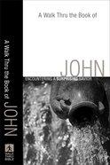 A Walk Thru the Book of John (Walk Thru The Bible Series) eBook