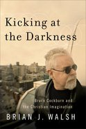 Kicking At the Darkness eBook