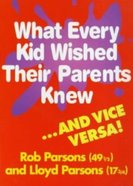 What Every Kid Wished Their Parents Knew and Vice Versa eBook