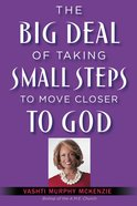 The Big Deal of Taking Small Steps to Move Closer to God eBook