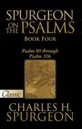 Pgc: Spurgeon on the Psalms (Book Four) (#04 in Spurgeon On The Psalms Series)