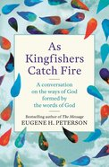 As Kingfishers Catch Fire: A Conversation on the Ways of God Formed By the Words of God eBook
