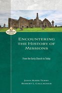Encountering the History of Missions - From the Early Church to Today (Encountering Mission Series) eBook