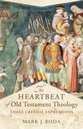 Heartbeat of Old Testament Theology, the - Three Creedal Expressions (Acadia Studies In Bible And Theology Series) eBook
