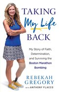 Taking My Life Back: My Story of Faith, Determination and Surviving the Boston Marathon Bombing eBook