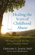 Healing the Scars of Childhood Abuse eBook