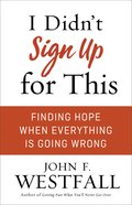 I Didn't Sign Up For This: Finding Hope When Everything is Going Wrong eBook