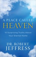 A Place Called Heaven: 10 Surprising Truths About Your Eternal Home eBook