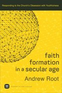 Faith Formation in a Secular Age: Volume 1 (Ministry In A Secular Age) eBook
