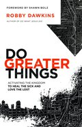 Do Greater Things: Activating the Kingdom to Heal the Sick and Love the Lost eBook