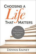 Choosing a Life That Matters: 7 Decisions You'll Never Regret eBook