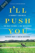 I'll Push You: A Journey of 500 Miles, Two Best Friends, and One Wheelchair eBook